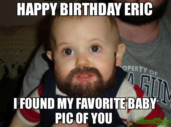 Smart Good Looking And Funny But Enough About Me Happy Birthday Eric Make A Meme